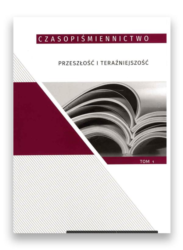 """Okładka ksiazki """"Czasopiśmiennictwo - historia i teraźniejszość"""" tom.1"""